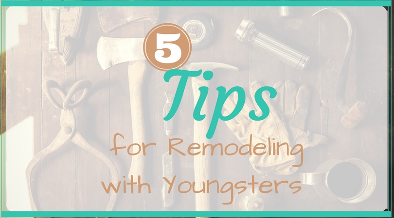 tips for remodeling and completing house projects with kids