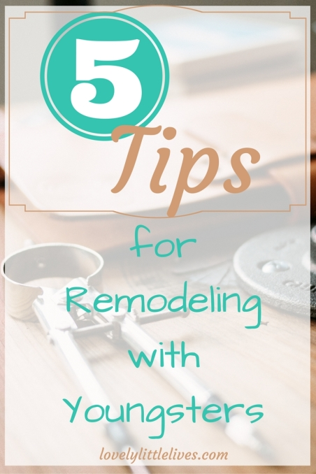 tips for remodeling with youngsters